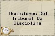 <b>Decisiones Del Tribunal De Disciplina</b>