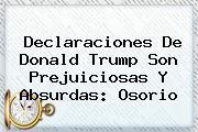Declaraciones De <b>Donald Trump</b> Son Prejuiciosas Y Absurdas: Osorio