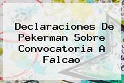 Declaraciones De Pekerman Sobre Convocatoria A <b>Falcao</b>