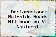 Declaraciones Reinaldo Rueda <b>Millonarios Vs Nacional</b>