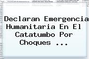 Declaran Emergencia Humanitaria En El Catatumbo Por Choques ...