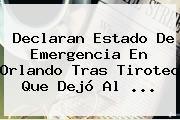 Declaran Estado De Emergencia En <b>Orlando</b> Tras Tiroteo Que Dejó Al <b>...</b>