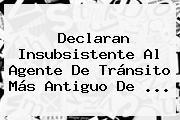 Declaran Insubsistente Al Agente De Tránsito Más Antiguo De <b>...</b>
