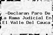 ?Declaran Paro De La <b>Rama Judicial</b> En El Valle Del Cauca