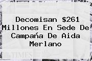 Decomisan $261 Millones En Sede De Campaña De <b>Aida Merlano</b>