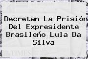 Decretan La Prisión Del Expresidente Brasileño <b>Lula Da Silva</b>