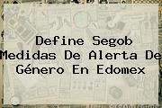 Define Segob Medidas De Alerta De Género En <b>Edomex</b>