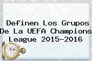 Definen Los Grupos De La UEFA <b>Champions League</b> 2015-2016