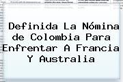 Definida La Nómina <b>de Colombia</b> Para Enfrentar A Francia Y Australia