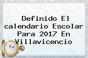 Definido El <b>calendario</b> Escolar Para <b>2017</b> En Villavicencio