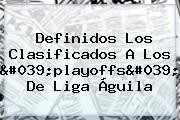 Definidos Los Clasificados A Los 'playoffs' De Liga Águila