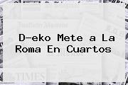 D?eko Mete <b>a</b> La Roma En Cuartos