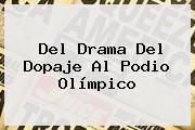 Del Drama Del Dopaje Al Podio Olímpico