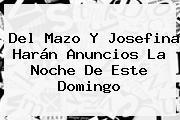 Del Mazo Y Josefina Harán Anuncios La Noche De Este Domingo