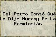 <b>Del Potro</b> Contó Qué Le Dijo Murray En La Premiación
