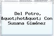 Del Potro, &quot;<b>hot</b>&quot; Con Susana Giménez