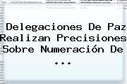 Delegaciones De Paz Realizan Precisiones Sobre Numeración De ...