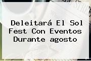 Deleitará El Sol Fest Con Eventos Durante <b>agosto</b>