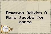 Demanda Adidas A Marc Jacobs Por <b>marca</b>