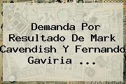 Demanda Por Resultado De Mark Cavendish Y <b>Fernando Gaviria</b> ...
