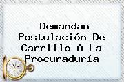Demandan Postulación De Carrillo A La <b>Procuraduría</b>