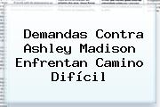 Demandas Contra <b>Ashley Madison</b> Enfrentan Camino Difícil