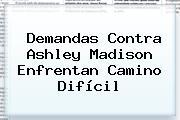 Demandas Contra <b>Ashley Madison</b> Enfrentan Camino Difícil