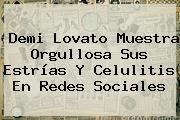 <b>Demi Lovato</b> Muestra Orgullosa Sus Estrías Y Celulitis En Redes Sociales