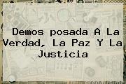 Demos <b>posada</b> A La Verdad, La Paz Y La Justicia