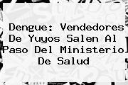 Dengue: Vendedores De Yuyos Salen Al Paso Del <b>Ministerio De Salud</b>