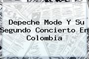 <b>Depeche Mode</b> Y Su Segundo Concierto En Colombia