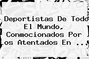 Deportistas De Todo El Mundo, Conmocionados Por Los Atentados En <b>...</b>