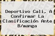 <b>Deportivo Cali</b>, A Confirmar La Clasificación Ante B/manga