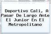 <b>Deportivo Cali</b>, A Pasar De Largo Ante El Junior En El Metropolitano
