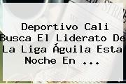 <b>Deportivo Cali</b> Busca El Liderato De La Liga Águila Esta Noche En ...