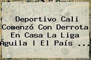 Deportivo Cali Comenzó Con Derrota En Casa La <b>Liga Águila</b> | El País <b>...</b>