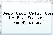 <u>Deportivo Cali, Con Un Pie En Las Semifinales</u>