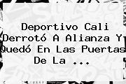 <b>Deportivo Cali</b> Derrotó A Alianza Y Quedó En Las Puertas De La ...