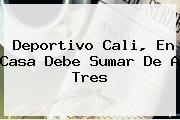<b>Deportivo Cali</b>, En Casa Debe Sumar De A Tres
