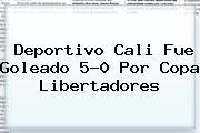 <b>Deportivo Cali</b> Fue Goleado 5-0 Por Copa Libertadores