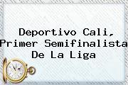 <b>Deportivo Cali</b>, Primer Semifinalista De La Liga
