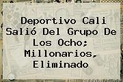 <b>Deportivo Cali</b> Salió Del Grupo De Los Ocho; Millonarios, Eliminado