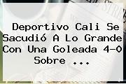 <b>Deportivo Cali</b> Se Sacudió A Lo Grande Con Una Goleada 4-0 Sobre ...