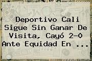 <b>Deportivo Cali</b> Sigue Sin Ganar De Visita, Cayó 2-0 Ante Equidad En ...