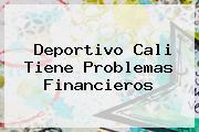 <b>Deportivo Cali</b> Tiene Problemas Financieros