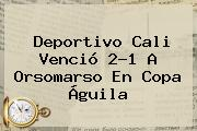 <b>Deportivo Cali</b> Venció 2-1 A Orsomarso En Copa Águila