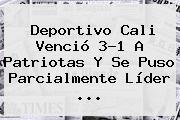 <b>Deportivo Cali</b> Venció 3-1 A Patriotas Y Se Puso Parcialmente Líder ...