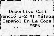 <b>Deportivo Cali</b> Venció 3-2 Al Málaga Español En La Copa <b>...</b> - ESPN