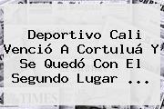<b>Deportivo Cali</b> Venció A Cortuluá Y Se Quedó Con El Segundo Lugar <b>...</b>