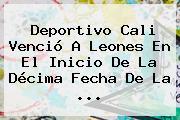 <b>Deportivo Cali</b> Venció A Leones En El Inicio De La Décima Fecha De La ...